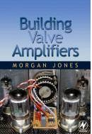 Building Valve Amplifiers by Morgan Jones